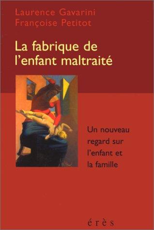 9782865865666: LA FABRIQUE DE L'ENFANT MALTRAITE. Un nouveau regard sur l'enfant et la famille
