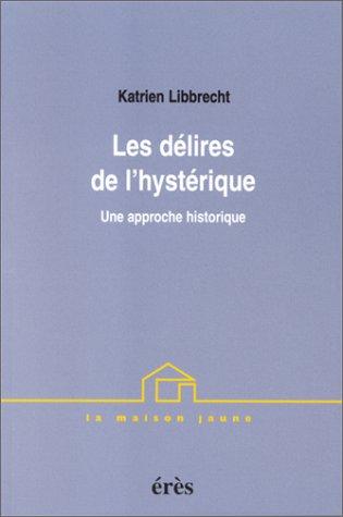 Delires de l'hysterique (les ) (French Edition): Katrien Libbrecht