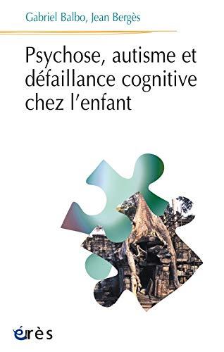 9782865869237: Psychose autisme et defaillance cognitive chez l'enfant (Psychanalyse et clinique)