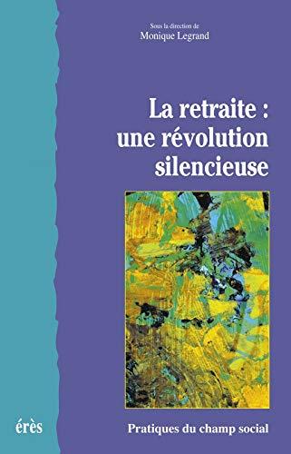RETRAITE : UNE REVOLUTION SILENCIEUSE: LEGRAND MONIQUE