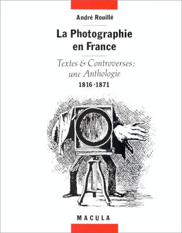 9782865890217: La photographie en France : Textes et controverses : une anthologie 1816-1871 (Histoire et theorie de la phot)