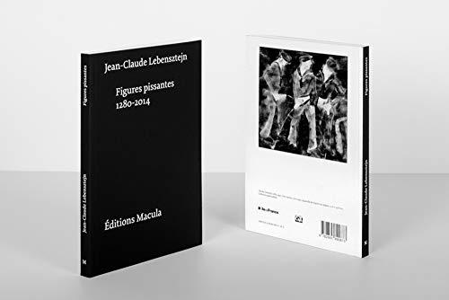 Figures Pissantes 1280-2014: Lebensztejn, Jean-Claude