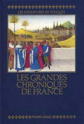 Les Grandes chroniques de France: Reproduction integrale en fac-simile des miniatures de Fouquet : ...