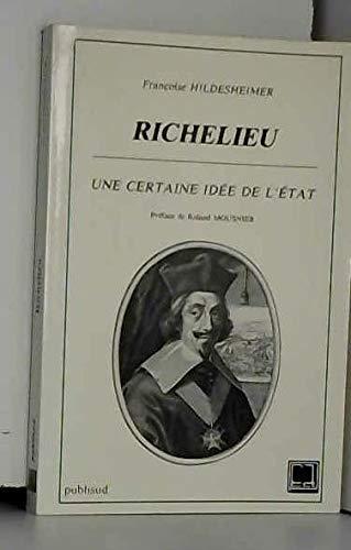 RICHELIEU, une certaine idée de l'Etat: HILDESHEIMER ( Françoise )