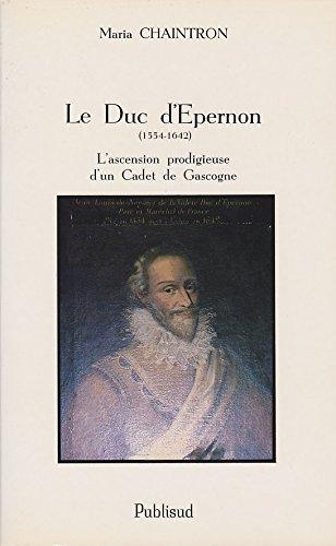 9782866003135: Le duc d'Epernon, 1554-1642: L'ascension prodigieuse d'un cadet de Gascogne (French Edition)