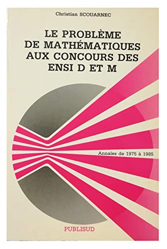 9782866003777: Le Probl�me de math�matiques aux concours des ENSI D et M: Annales de 1975 � 1985