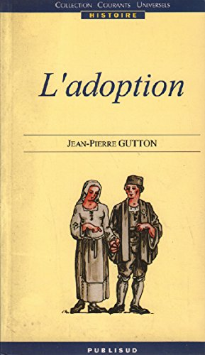 Histoire de l'adoption en France (French Edition) (9782866006662) by Jean Pierre Gutton