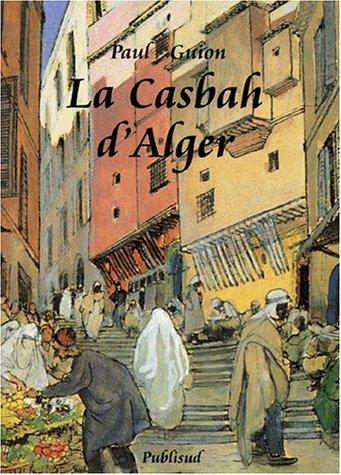 La Casbah d'Alger Preface de Cherif Rahmani, ministre-gouverneur du Grand Alger. Texte D'...
