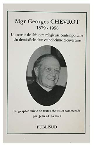 9782866006938: Mgr Georges Chevrot, 1879-1958, un acteur de l'histoire religieuse contemporaine, un demi-siècle d'un catholicisme d'ouverture: Biographie suivie de ... France au fil des siècles) (French Edition)