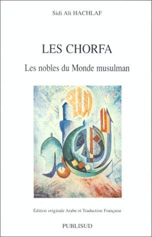 9782866007171: Les chorfa : Les nobles du monde musulman, la chaîne des origines à propos de la généalogie des descendants du Prophète