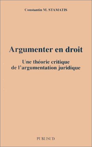 9782866007591: Argumenter en droit. Une théorie critique de l'argumentation juridique