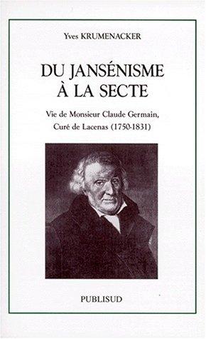 9782866007775: Du jansenisme a la secte: Vie de Monsieur Claude Germain, cure de Lacenas, 1750-1831 (Collection La France au fil des siecles) (French Edition)