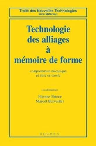 TECHNOLOGIE DES ALLIAGES A MEMOIRE DE FORME. Comportement mécanique et mise en oeuvre - Patoor