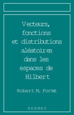 Vecteurs, fonctions et distributions aléatoires dans les espaces de Hilbert : Analyse ...