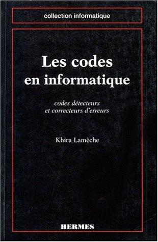 LES CODES EN INFORMATIQUE. Codes détecteurs et correcteurs d'erreurs: K. Lamèche