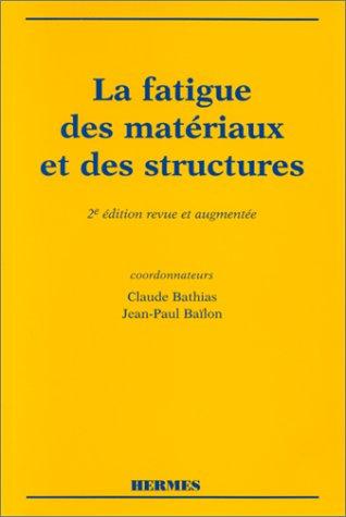 LA FATIGUE DES MATERIAUX ET DES STRUCTURES. 2ème édition revue et augmentée [....