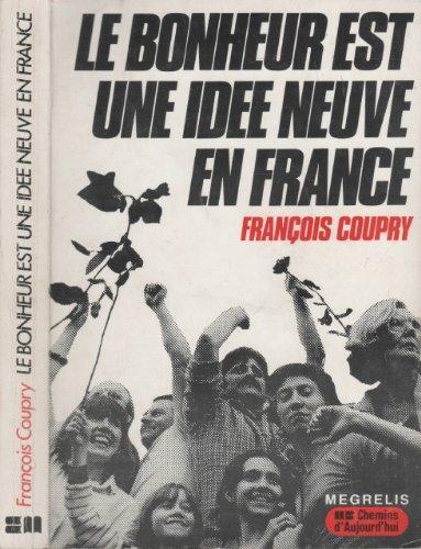 Le Bonheur est une idée neuve en France: François Coupry