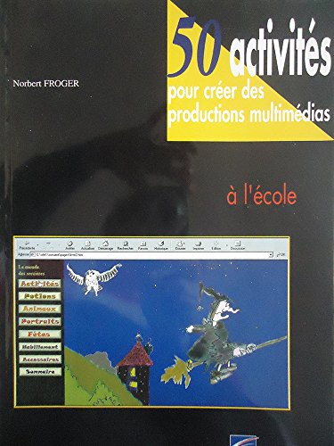 9782866184575: 50 ACTIVITES POUR CREER DES PRODUCTIONS MULTIMEDIAS A L'ECOLE