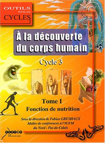 9782866234942: A la découverte du corps humain au cycle 3 : Tome 1, La fonction de nutrition