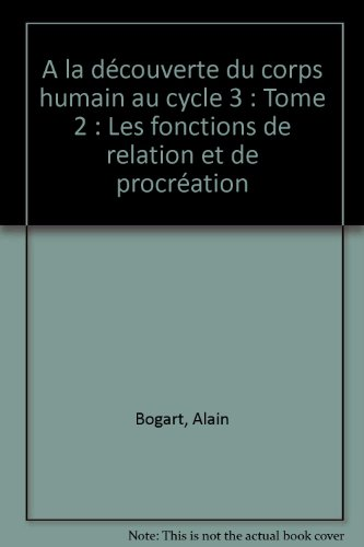 9782866235024: A la découverte du corps humain au cycle 3 : Tome 2 : Les fonctions de relation et de procréation