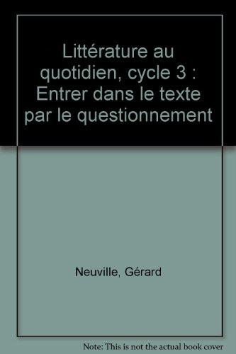 9782866240424: Littérature au quotidien, cycle 3 : Entrer dans le texte par le questionnement