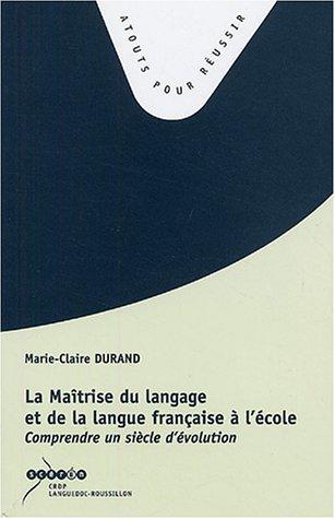 9782866262044: La Ma�trise du langage et de la langue fran�aise � l'�cole : Comprendre un si�cle d'�volution