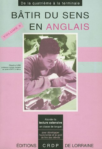9782866273385: Bâtir du sens en anglais : Tome 3, Aborder la lecture extensive en classe de langue pour développer l'autonomie et le goût de lire des élèves