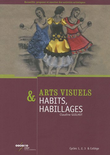 9782866327477: Arts visuels & Habits, habillages : Cycles 1, 2, 3 & coll�ge