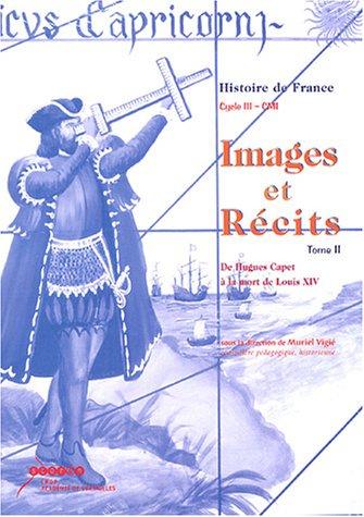 9782866373566: Images & Récits CM1 : Tome 2, De Hugues Capet à la mort de Louis XIV