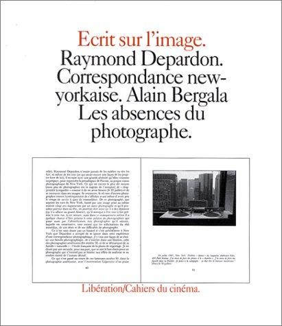 9782866420000: Ecrits sur l'image : Raymond Depardon, correspondance new-yorkaise. Alain Bergala, les absences du photographe