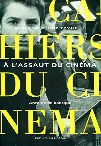 9782866421076: Les Cahiers du cinéma, Histoire d'une revue, tome 1 : A l'assaut du cinéma, 1951-1959