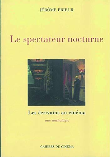 Le spectateur nocturne: Les ecrivains au cinema : une anthologie (French Edition): J Prieur