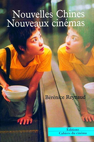 Nouvelles Chines, nouveaux cine?mas (French Edition): Be?re?nice Reynaud