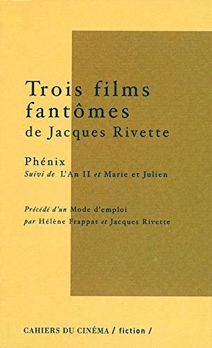 9782866423223: Trois films fantômes de Jacques Rivette. Phénix suivi de L'An II et Marie et Julien précédé d'un Mode d'emploi (Fiction)