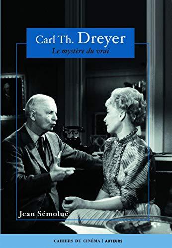 Carl Th Dreyer : Le mystère du vrai: Jean Sémolué