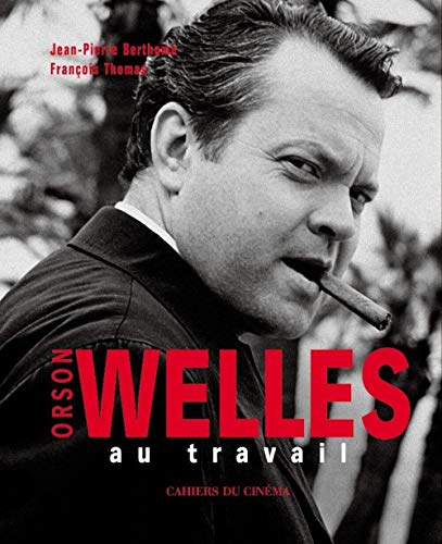 Orson Welles au travail: Jean-Pierre Berthom�, Fran�ois Thomas