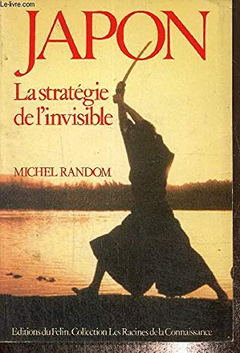 "Japon: La strategie de l'invisible (Collection ""Les Hommes de la connaissance"") (French Edition) (2866450183) by Random, Michel"