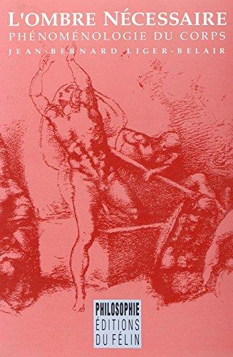 L'ombre necessaire: Phenomenologie du corps (Philosophie / Editions du Felin) (French ...