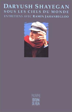 Daryush Shayegan: Sous les ciels du monde : entretiens avec Ramin Jahanbegloo (Philosophie) (French...
