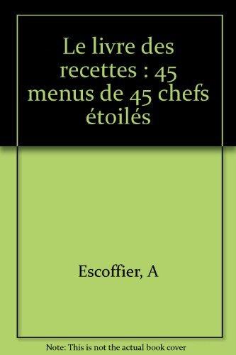 Le livre des recettes : 45 menus: Auguste Escoffier
