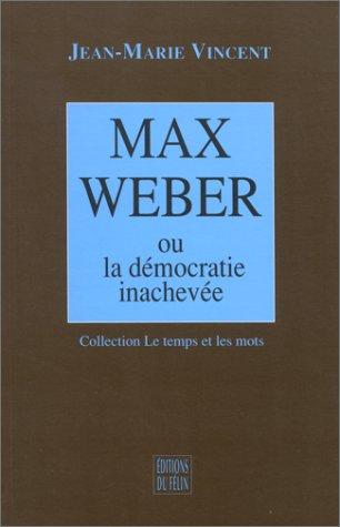 Max Weber, ou, La democratie inachevee (Collection Le temps et les mots) (French Edition): Vincent,...