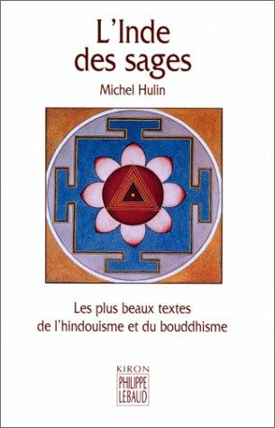 L'Inde des sages: Les Plus Beaux Textes de l'hindouisme et du bouddhisme (2866453700) by Hulin, Michel