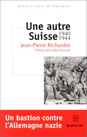 Une autre Suisse 1940-1944 (Questions d'epoque) (French Edition): Richardot, Jean Pierre