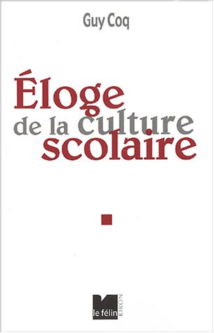 Eloge de la culture scolaire (French Edition) (2866455118) by Guy Coq