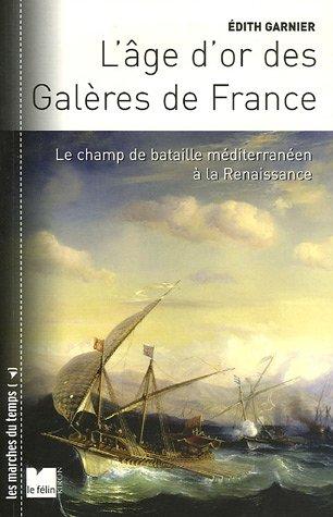 """""""l'age d'or des galeres de france ; le champ de bataille mediterraneen a la ..."""