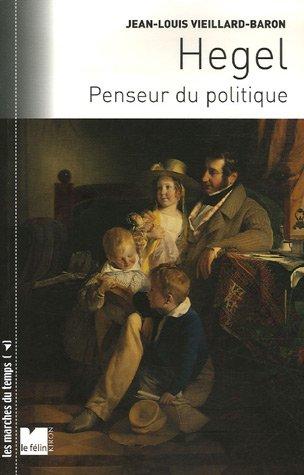 hegel, penseur du politique: JEAN-LOUIS VIEILLARD-BARON