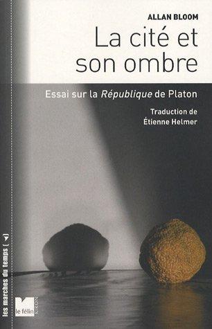 """La cite et son ombre - Essai sur la """"république"""" de Platon (LES MARCHES DU TEMPS) (9782866456375) by BLOOM, Allan David"""
