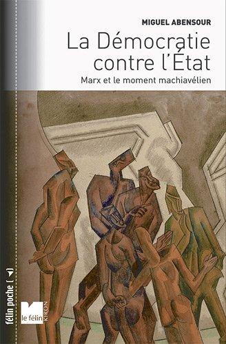 La démocratie contre l'Etat : Marx et: Abensour, Miguel