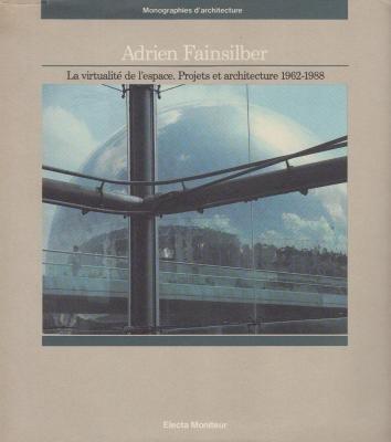 Adrien Fainsilber: La virtualite de l'espace : projets et architecture 1962-1988 (Monographies...