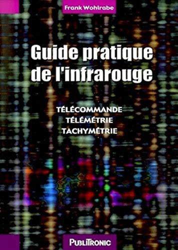 Guide Pratique De L'Infrarouge. Telecommandes, Telemetrie, Tachymetrie